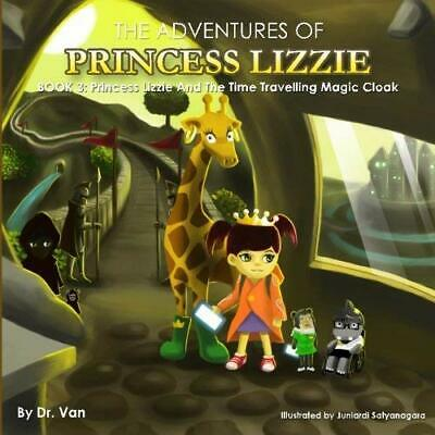 Princess Lizzie and the Time Travelling Magic Cloak: Book 3: Volume 3 (The Adven