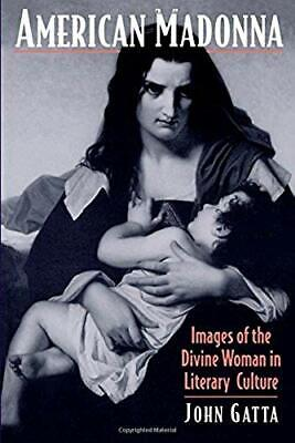 American Madonna: Images of the Divine Woman in Literary Culture (Religion in...