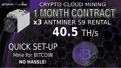 30 Day CLOUD MINING Contract x3 S9 Bitmain Antminer Rental 40.5 TH/s 1 Month BTC