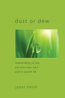 Dust or Dew: Immortality in the Ancient Near East and in Psalm 49