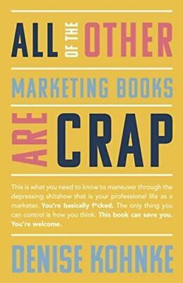 All Of The Other Marketing Books Are Crap: This is what you need to know to mane