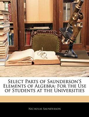 Select Parts of Saunderson's Elements of Algebra: For the Use of Students at the