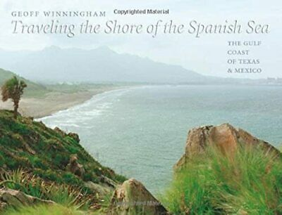 Traveling the Shore of the Spanish Sea: The Gulf Coast of Texas and Mexico (Char