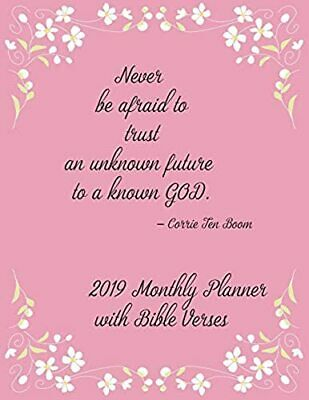 2019 Monthly Planner with Bible Verses: Never be afraid to trust an unknown futu