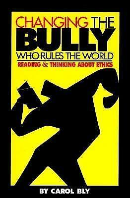 Changing the Bully Who Rules the World: Reading and Thinking aAbout Ethics by B