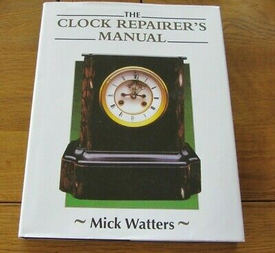 THE CLOCK REPAIRERS MANUAL Mick Watters  Clockmaking Book of Techniques