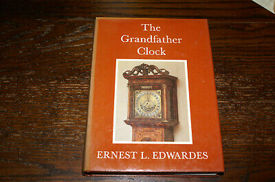 The Grandfather Clock An Historical Treatise By Ernest L Edwardes Fourth Edition