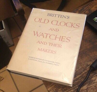 BRITTEN'S Old Clocks and Watches and Their Makers 7th Edition 1956 LOOK!