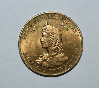 16. Prima Brewing Co. 1894-1935 America's Finest Beer Token / Good For 1 Glass