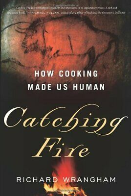Catching Fire: How Cooking Made Us Human Richard WranghamP'D'F