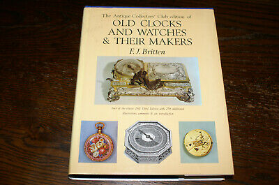 Old Clocks And Watches And Their Makers By F J Britten From The Third Edition