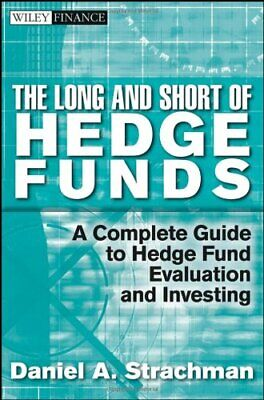 The Long and Short Of Hedge Funds: A Complete Guide to Hedge Fund EvaluatiP'D'F
