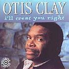 Otis Clay  NEW CASSETTE  I'll Treat You Right