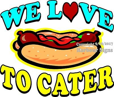 """We Love to Cater Decal 14"""" Hot Dogs Concession Food Truck Vinyl Sign Sticker"""