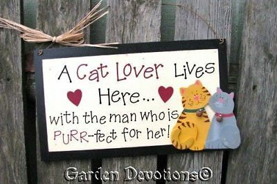 A CAT LOVER LIVES HERE with PURR-fect man! CUTE SIGN