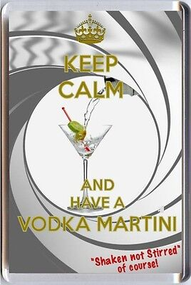 KEEP CALM AND HAVE A VODKA MARTINI Shaken not Stirred of course! FRIDGE MAGNET