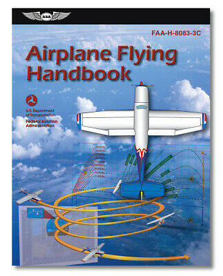 "ASA Airplane Flying Handbook - ""A Must for all Pilots!"" - FAA-H-8083-3B"