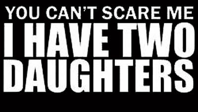 You cant scare me I have 2 daughters fathers day funny tshirt s m l xl 2x 3x