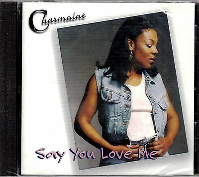 Say You Love Me by Charmaine BRAND NEW FACTORY SEALED CD (Jul-2003, Stoney Hill)