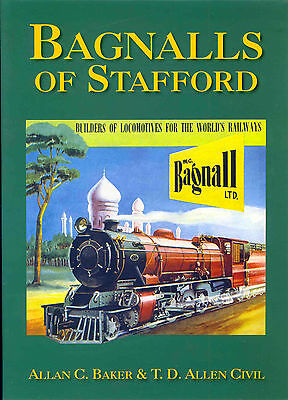 Bagnalls of Stafford Builders of Locomotives for the World's Railways A History