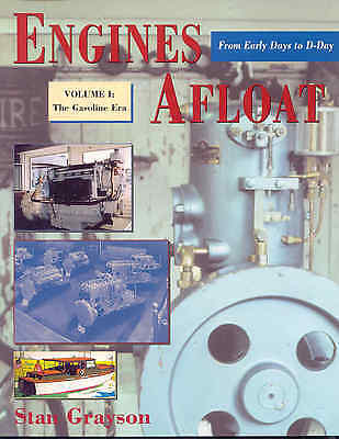 Engines Afloat From Early Days to D-Day Volume I: The Gasoline Era