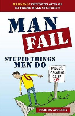 Man Fail: Stupid Things Men Do by Marion Appleby (Paperback 2012) Great Gift t