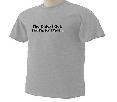 The Older I Get The FASTER  I Was Funny Humor Aging T-Shirt