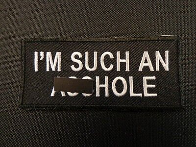 I/'M SUCH AN A**HOLE EMBROIDERED PATCH FUNNY SAYING