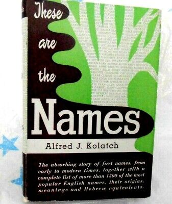 THESE ARE THE NAMES....by Alfred J. Kolatch
