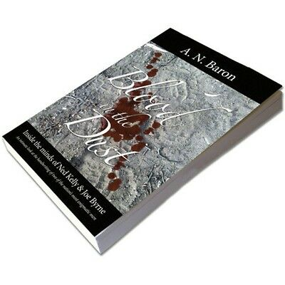 BLOOD IN THE DUST: INSIDE THE MIND OF NED KELLY BY A.N. BARON ($24.95rrp)