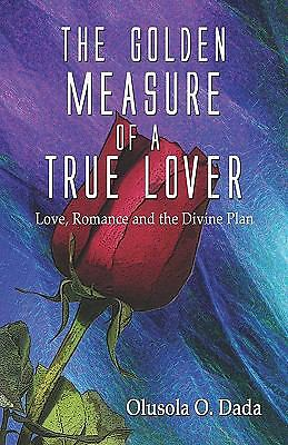 The Golden Measure of a True Lover: Love, Romance and the Divine Plan