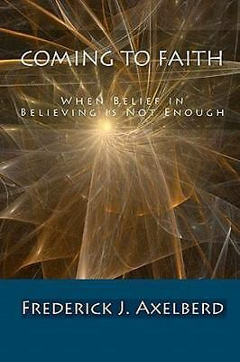 Coming to Faith: When Belief in Believing is Not Enough