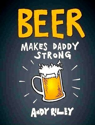BEER MAKES DADDY STRONG by Andy Riley : WH2# : HBS 084 : NEW BOOK