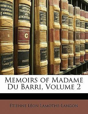 Memoirs of Madame Du Barri, Volume 2 (French Edition)