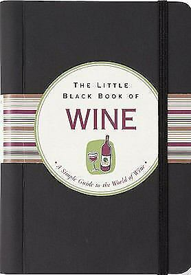 The Little Black Book Of Wine: A Simple Guide To The World of Wine (Little Black
