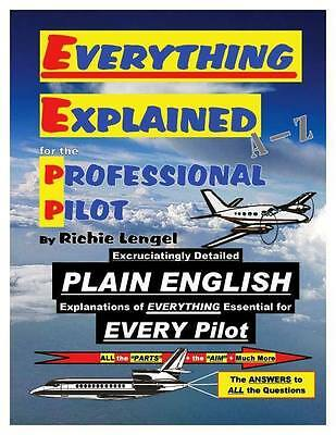 Everything Explained for the Professional Pilot By Richie Lengel - 13th Edition