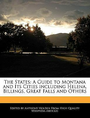 The States: A Guide to Montana and Its Cities including Helena, Billings, Great