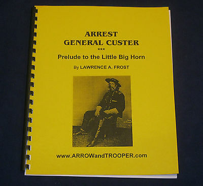 ARREST GENERAL CUSTER 7th Cavalry LITTLE BIG HORN Indian Wars MILITARY HISTORY