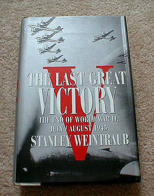 """The LAST GREAT VICTORY"" (End of WW2 / July-Aug 1945) BOOK By Stanley Weintraub"