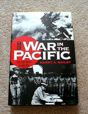 """The WAR in the PACIFIC"" (From Pearl Harbor to Tokyo Bay) BOOK By Harry A Gailey"