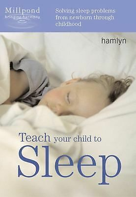 Teach Your Child to Sleep: Solving Sleep Problems from Newborn Through Childhood