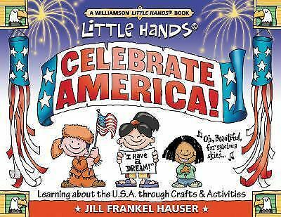 Little Hands Celebrate America!: Learning about the U.S.A. Through Crafts & Acti