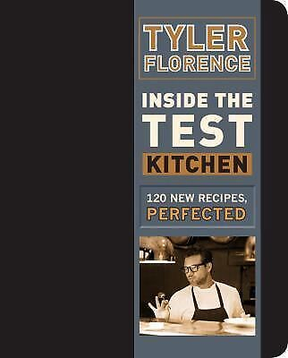 Inside the Test Kitchen : 120 New Recipes, Perfected by Tyler Florence (2014,...