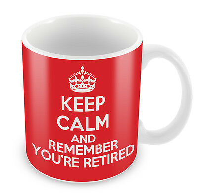 KEEP CALM and Remember You're Retired - Coffee Cup Gift Idea present Birthday
