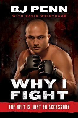 Why I Fight : The Belt Is Just an Accessory by Dave Weintraub and B. J. Penn...