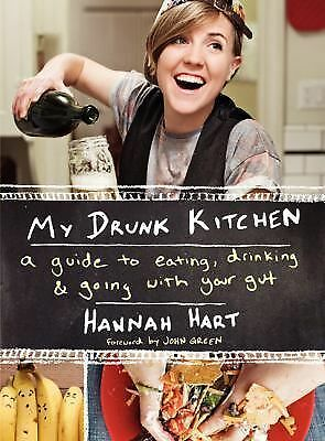 My Drunk Kitchen : A Guide to Eating, Drinking, and Going with Your Gut, New