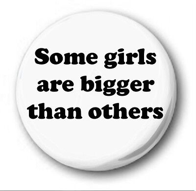 SOME GIRLS ARE BIGGER THAN OTHERS - 1 inch / 25mm Button Badge -Smiths Morrissey