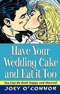 NEW - Have Your Wedding Cake and Eat It, Too by Joey O'Connor
