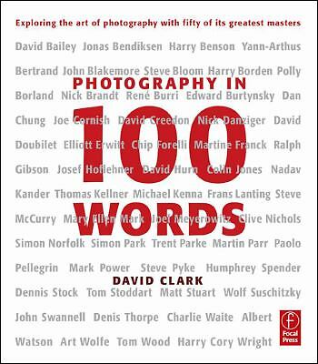 Photography in 100 Words: Exploring the Art of Photography with Fifty of its Gre
