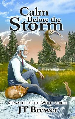 Stewards of the White Circle : Calm Before the Storm by Judeen Brewer and...